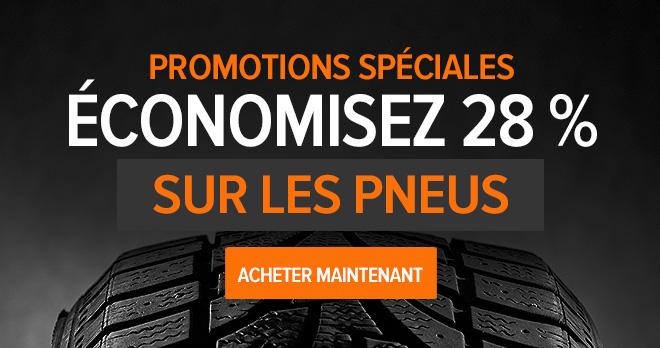 Promotions spéciales ! Économisez 28 % sur les Pneus- Acheter maintenant